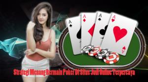 Strategi Menang Bermain Poker Di Situs Judi Online Terpercaya